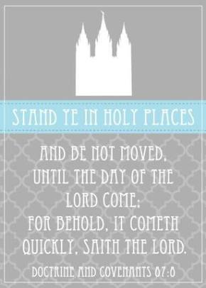 Stand ye in holy places and not be moved