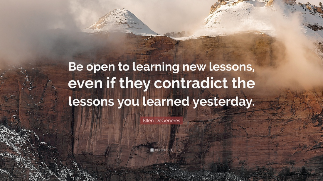 1780694-Ellen-DeGeneres-Quote-Be-open-to-learning-new-lessons-even-if-they